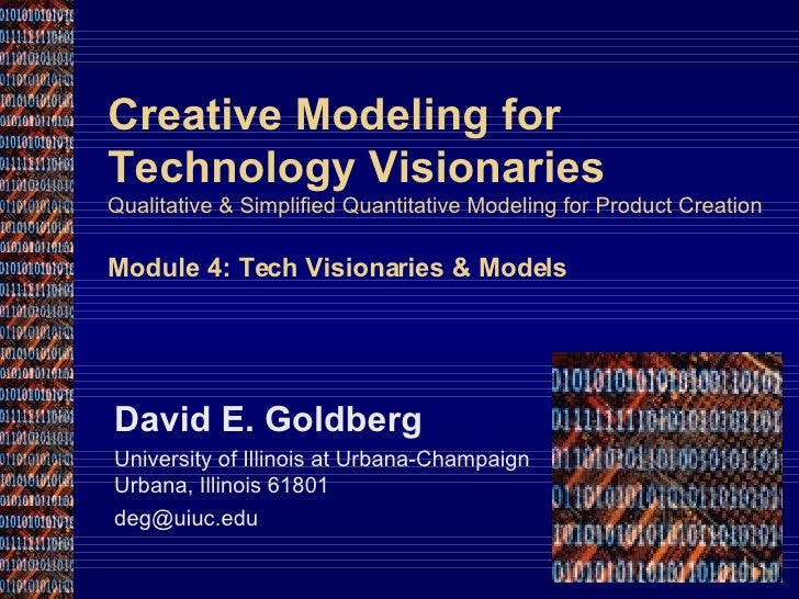 Creative Modeling for Technology Visionaries Qualitative & Simplified Quantitative Modeling for Product Creation Module 4:...