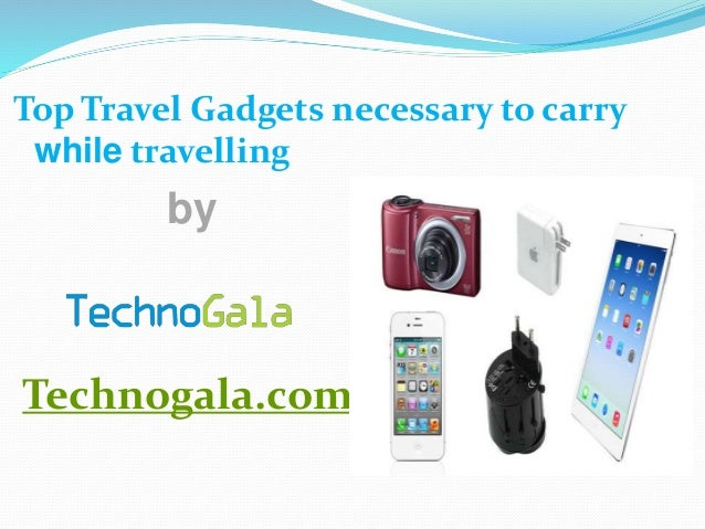 Top Travel Gadgets necessary to carry while travelling by Technogala.com