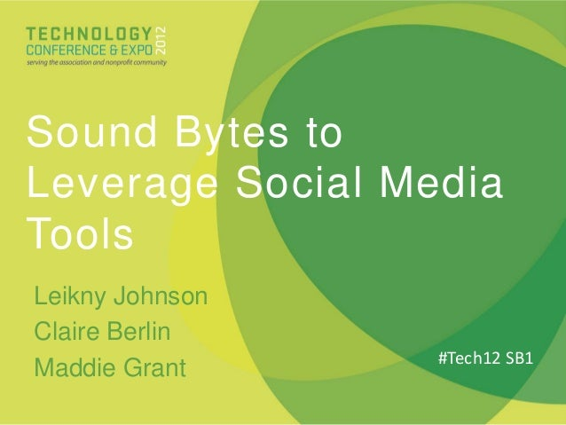 Sound Bytes toLeverage Social MediaToolsLeikny JohnsonClaire Berlin                  #Tech12 SB1Maddie Grant