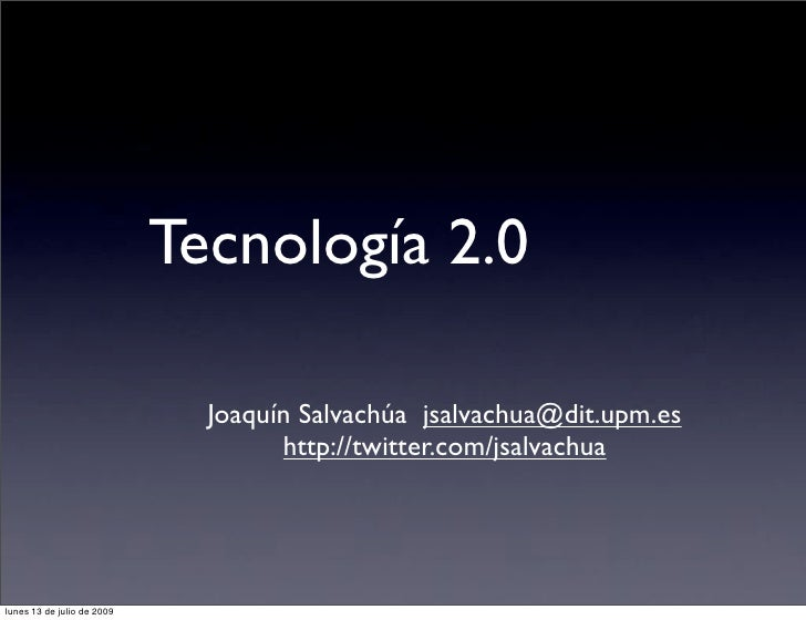 Tecnología 2.0                                Joaquín Salvachúa jsalvachua@dit.upm.es                                     ...