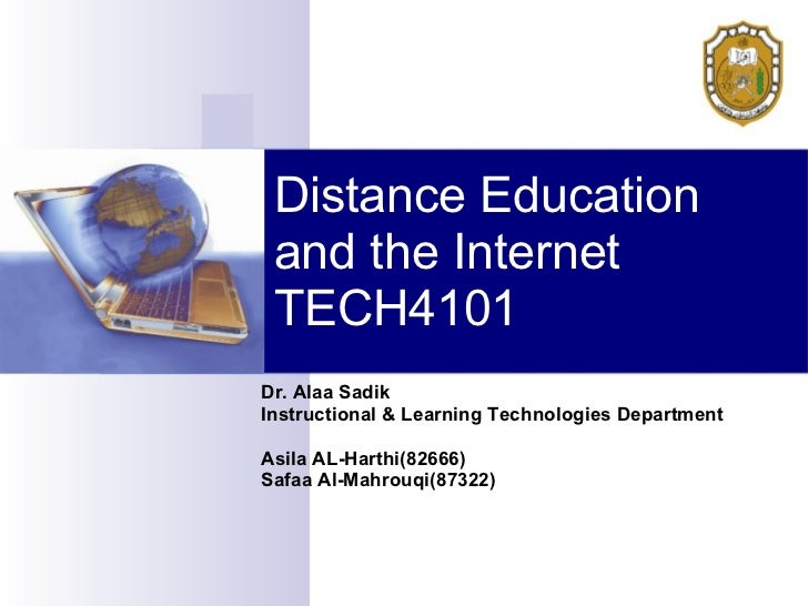 Distance Education and the Internet TECH4101 Dr. Alaa Sadik Instructional & Learning Technologies Department Asila AL-Hart...