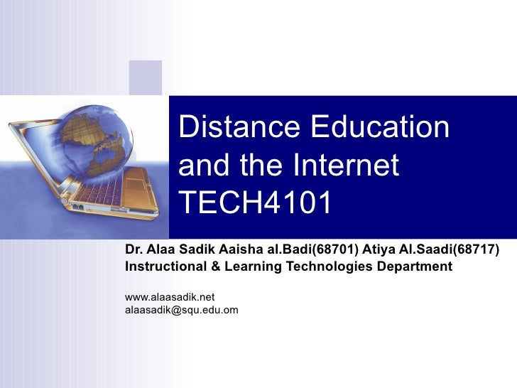 Distance Education and the Internet TECH4101 Dr. Alaa Sadik Aaisha al.Badi(68701) Atiya Al.Saadi(68717) Instructional & Le...