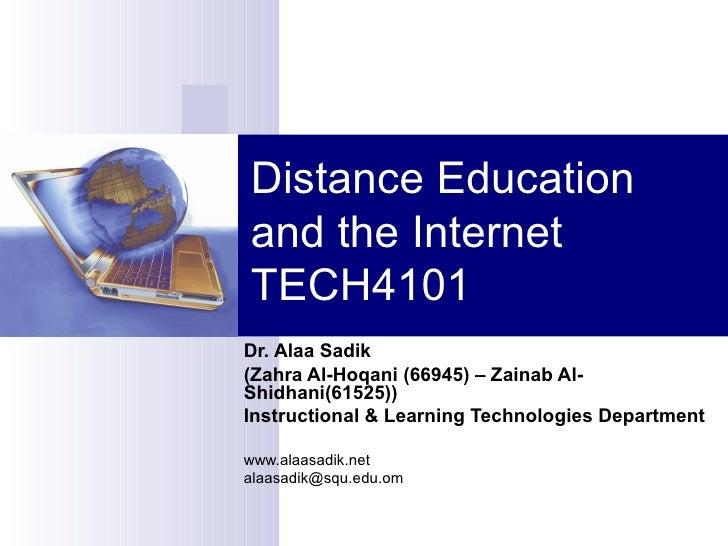 Distance Education and the Internet TECH4101 Dr. Alaa Sadik (Zahra Al-Hoqani (66945) – Zainab Al-Shidhani(61525)) Instruct...
