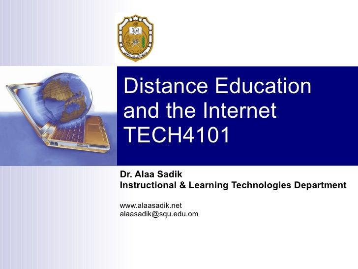 Distance Education and the Internet TECH4101 Dr. Alaa Sadik Instructional & Learning Technologies Department www.alaasadik...