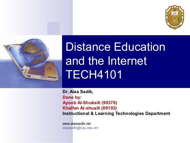 Distance Education and the Internet TECH4101Dr. Alaa Sadik,Done by:Ayoob Al-Shukaili (90376)Khalfan Al-shuaili (89193)Inst...