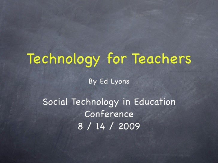 Technology for Teachers             By Ed Lyons    Social Technology in Education             Conference           8 / 14 ...