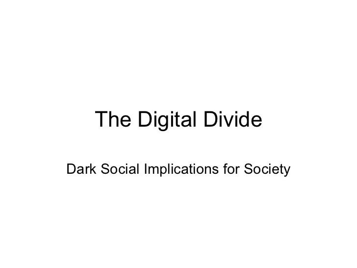 The Digital Divide Dark Social Implications for Society