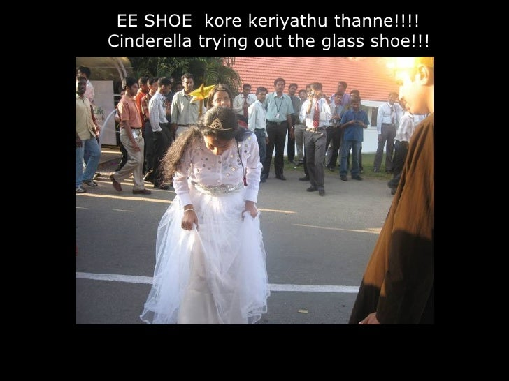 EE SHOE kore keriyathu thanne!!!!  Cinderella trying out the glass shoe!!!