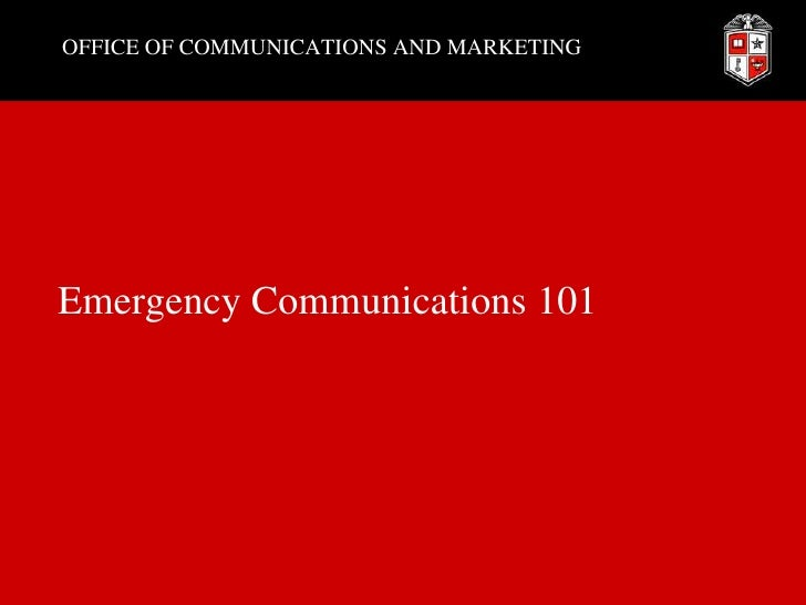 OFFICE OF COMMUNICATIONS AND MARKETING<br />Emergency Communications 101<br />