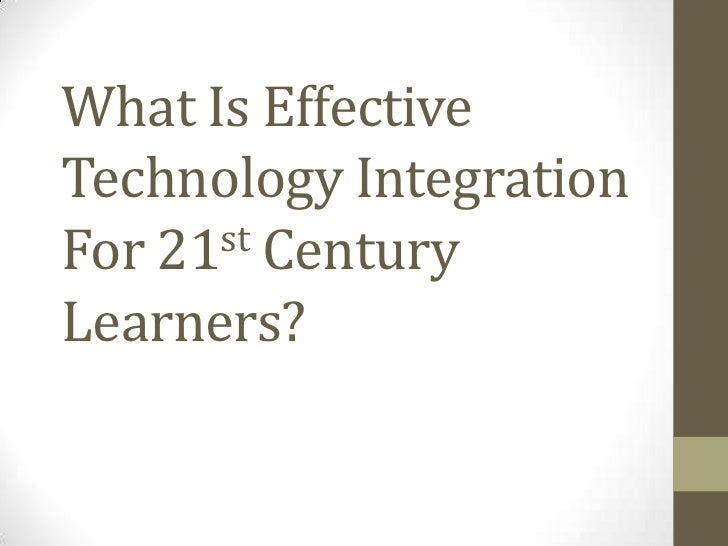 Effective Technology Integration for 21st Century Learners
