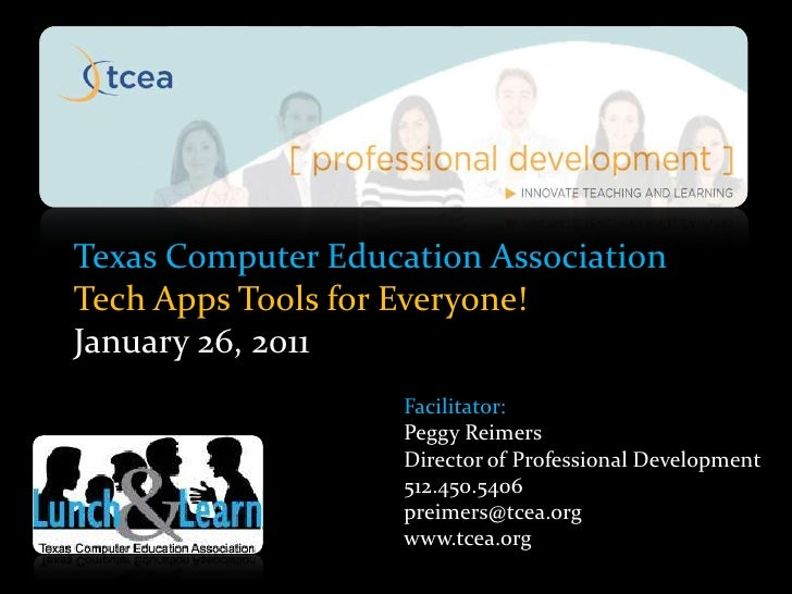 Texas Computer Education Association<br />Tech Apps Tools for Everyone!<br />January 26, 2011<br />Facilitator:<br />Peggy...