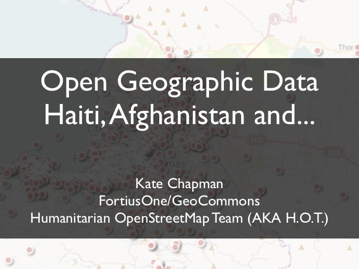 Open Geographic Data  Haiti, Afghanistan and...                  Kate Chapman           FortiusOne/GeoCommons Humanitarian...