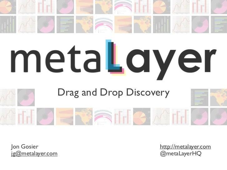 Drag and Drop DiscoveryJon Gosier                          http://metalayer.comjg@metalayer.com                    @metaLa...