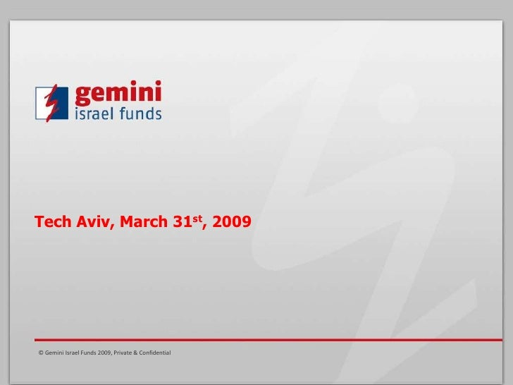 Tech Aviv, March 31st, 2009     © Gemini Israel Funds 2009, Private & Confidential           Confidential