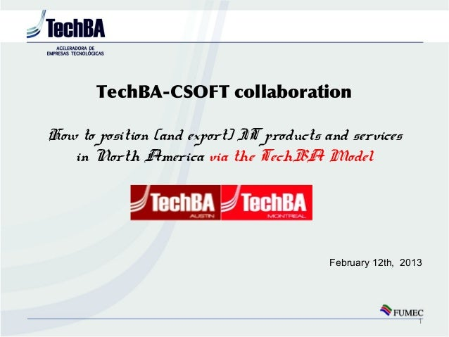 TechBA-CSOFT collaborationHow to position (and export) IT products and services   in North America via the TechBA Model   ...