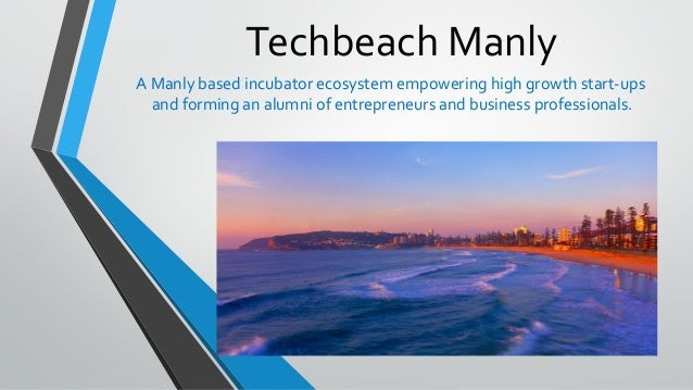 Techbeach Manly A Manly based incubator ecosystem empowering high growth start-ups and forming an alumni of entrepreneurs ...