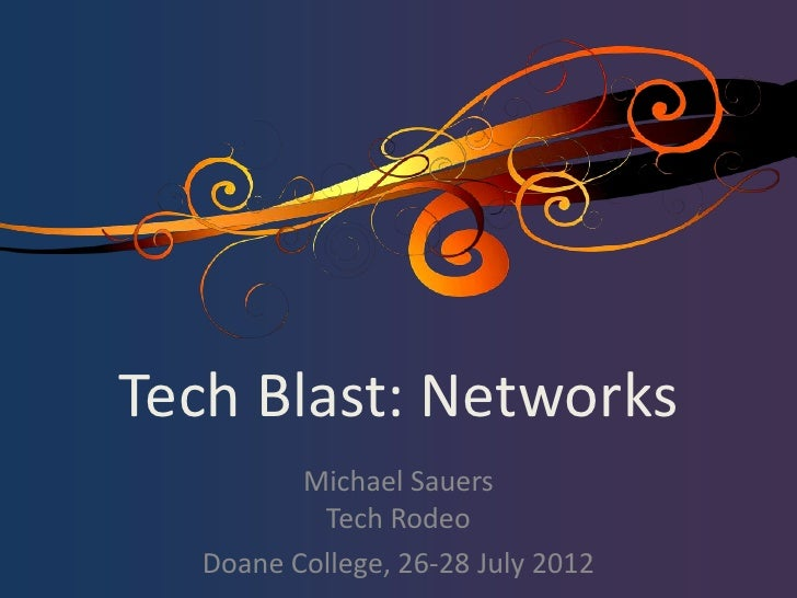 Tech Blast: Networks         Michael Sauers          Tech Rodeo  Doane College, 26-28 July 2012