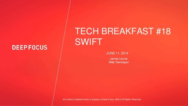 All content contained herein is property of Deep Focus. ©2012 All Rights Reserved. JUNE 11, 2014 TECH BREAKFAST #18 SWIFT ...