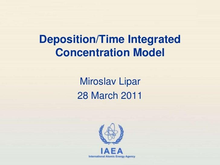 Deposition/Time Integrated Concentration Model<br />Miroslav Lipar<br />28 March 2011<br />