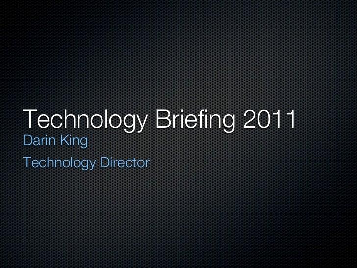 Technology Briefing 2011Darin KingTechnology Director