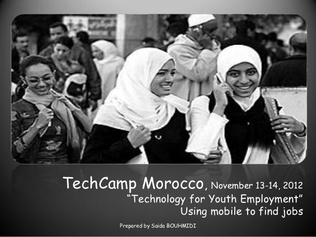 "TechCamp Morocco, November 13-14, 2012           ""Technology for Youth Employment""                     Using mobile to fin..."