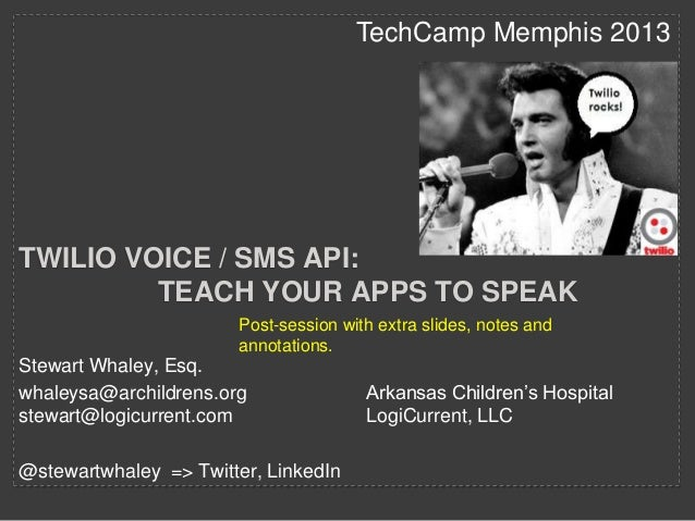 TechCamp Memphis 2013  TWILIO VOICE / SMS API: TEACH YOUR APPS TO SPEAK Post-session with extra slides, notes and annotati...