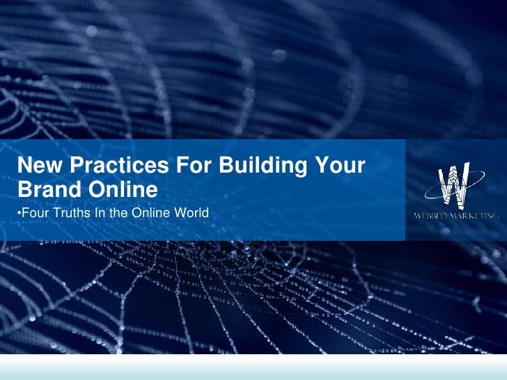 New Practices For Building Your Brand Online<br />Four Truths In the Online World<br />