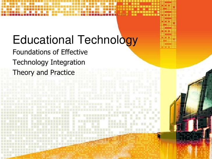 Educational Technology<br />Foundations of Effective <br />Technology Integration<br />Theory and Practice<br />