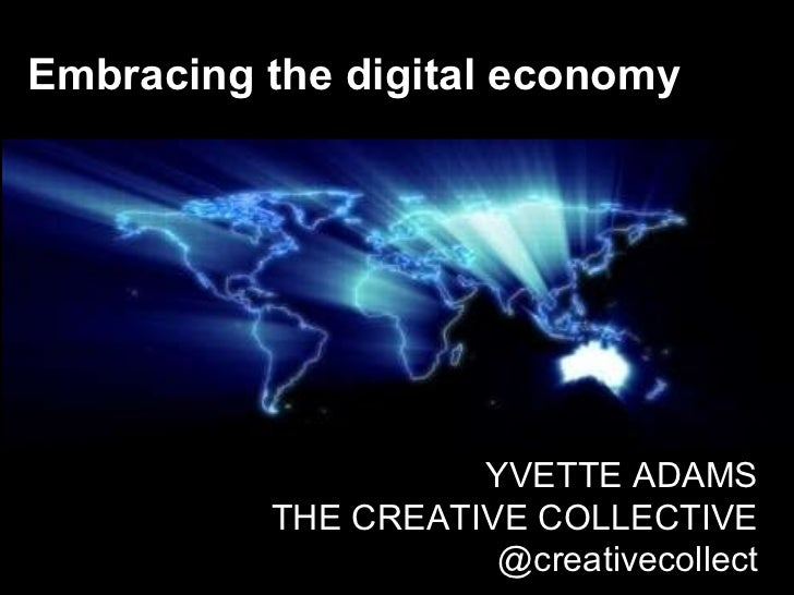 Embracing the digital economy YVETTE ADAMS THE CREATIVE COLLECTIVE @creativecollect