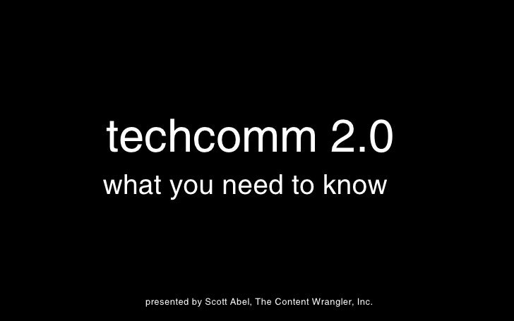 techcomm 2.0  <ul><li>what you need to know  </li></ul>presented by Scott Abel, The Content Wrangler, Inc.