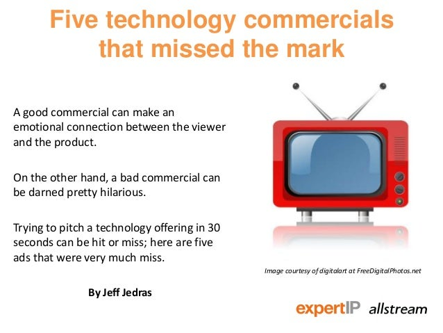 Five technology commercialsthat missed the markA good commercial can make anemotional connection between the viewerand the...