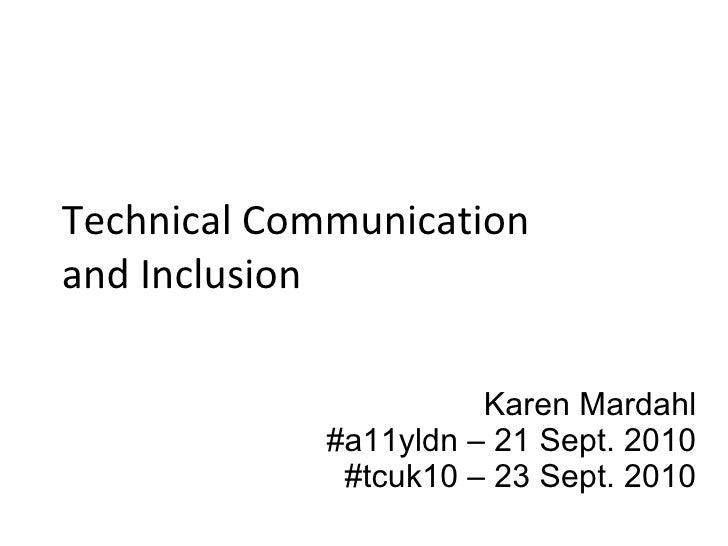 Technical Communication and Inclusion Karen Mardahl #a11yldn – 21 Sept. 2010 #tcuk10 – 23 Sept. 2010