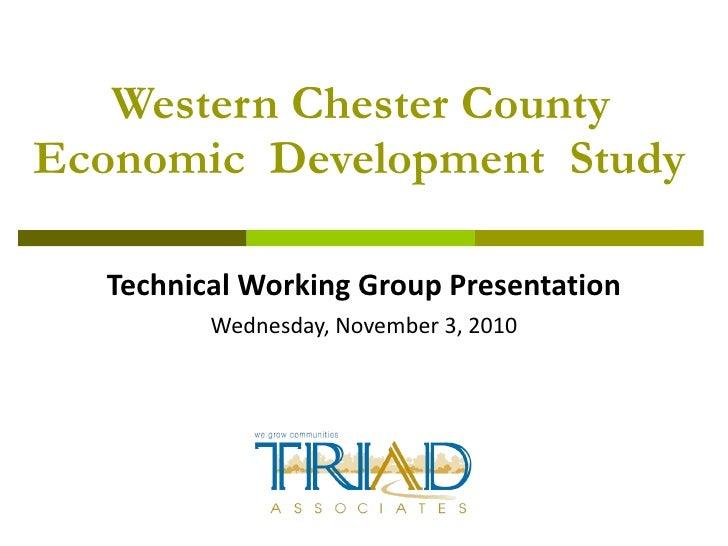 Western Chester County Economic  Development  Study Technical Working Group Presentation Wednesday, November 3, 2010