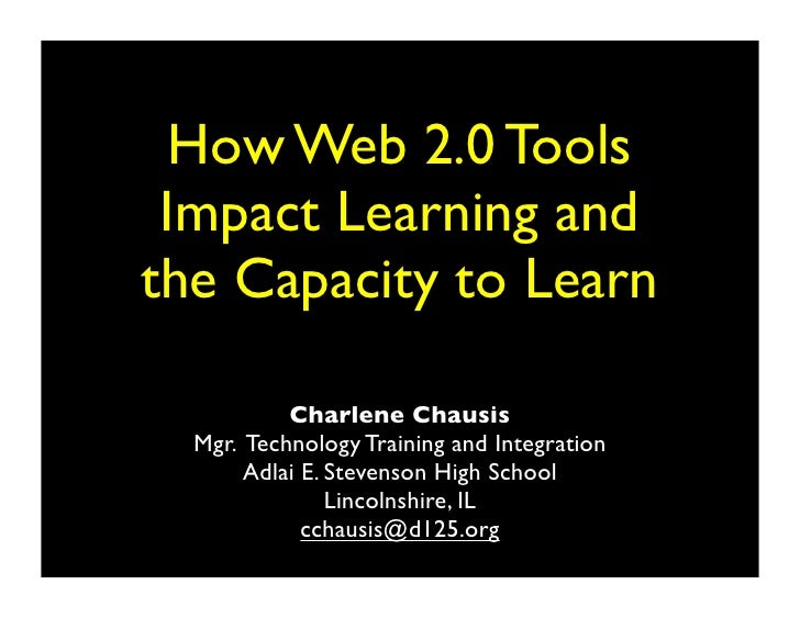 How Web 2.0 Tools  Impact Learning and the Capacity to Learn             Charlene Chausis   Mgr. Technology Training and I...