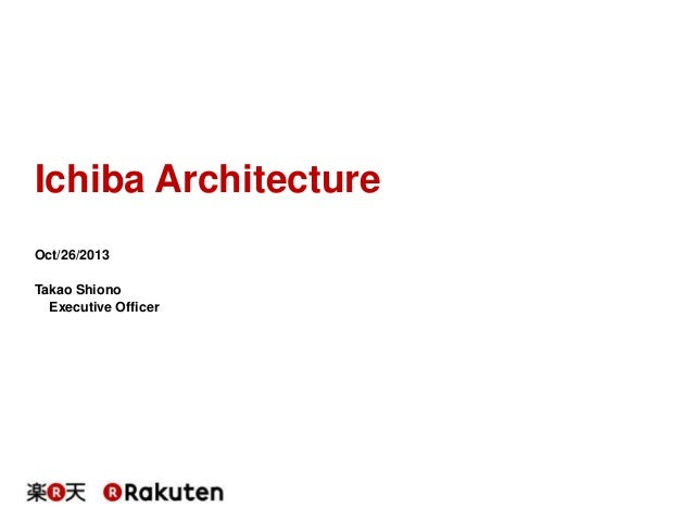 Ichiba Architecture Oct/26/2013 Takao Shiono Executive Officer