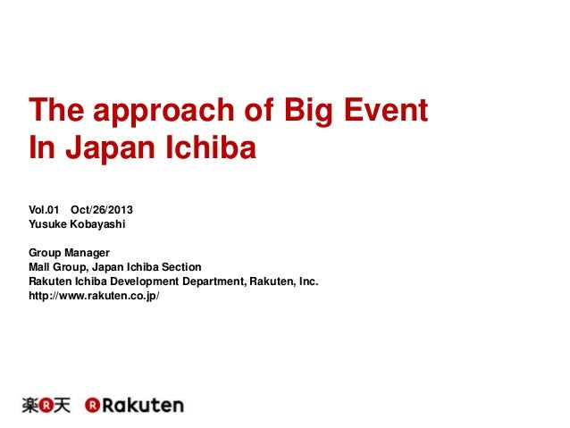 The approach of Big Event In Japan Ichiba Vol.01 Oct/26/2013 Yusuke Kobayashi Group Manager Mall Group, Japan Ichiba Secti...