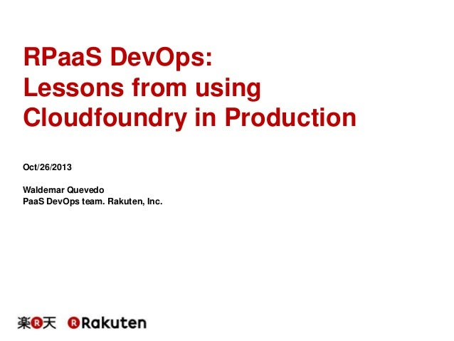 [RakutenTechConf2013] [D-2] RPaaS DevOps: Lessons from using Cloudfoundry in Production