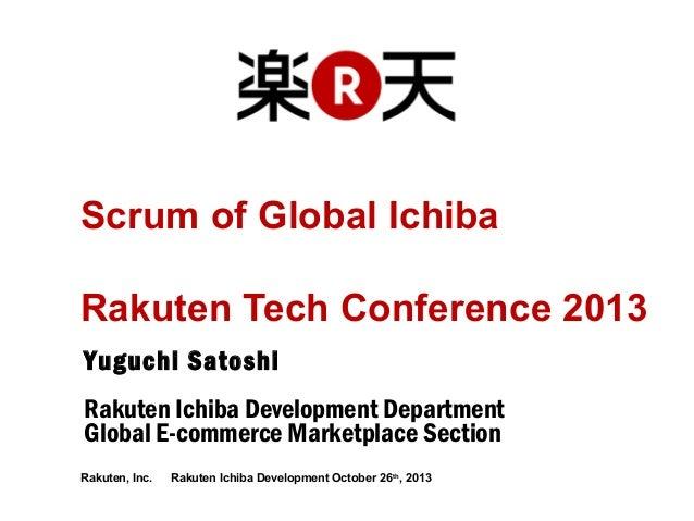Scrum of Global Ichiba Rakuten Tech Conference 2013 Yuguchi Satoshi Rakuten Ichiba Development Department Global E-commerc...