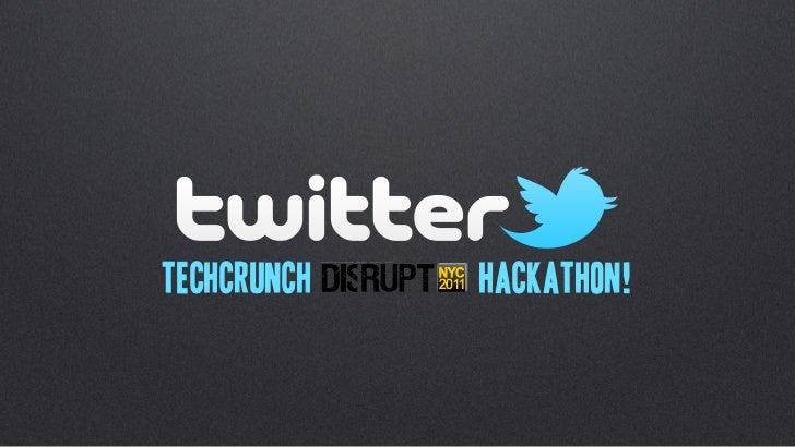 Developing for @twitterapi (Techcrunch Disrupt Hackathon)