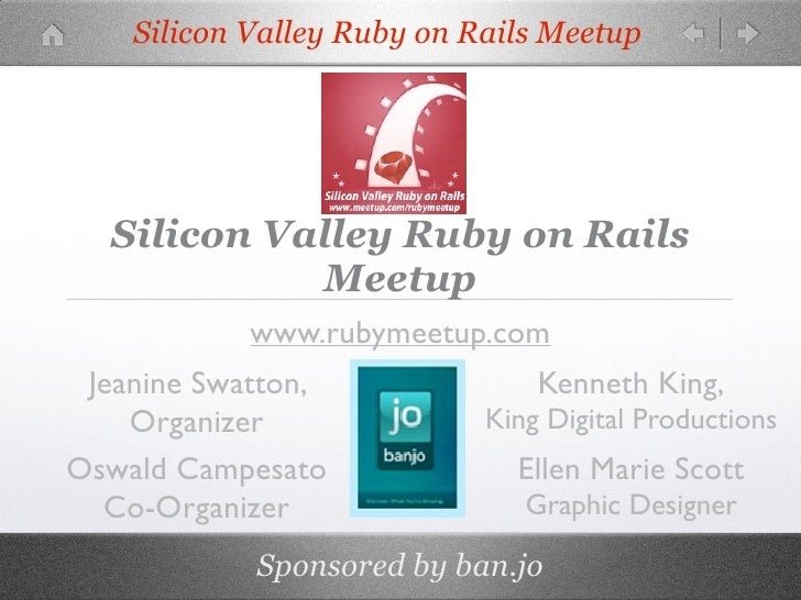 Silicon Valley Ruby on Rails Meetup  Silicon Valley Ruby on Rails            Meetup            www.rubymeetup.com Jeanine ...