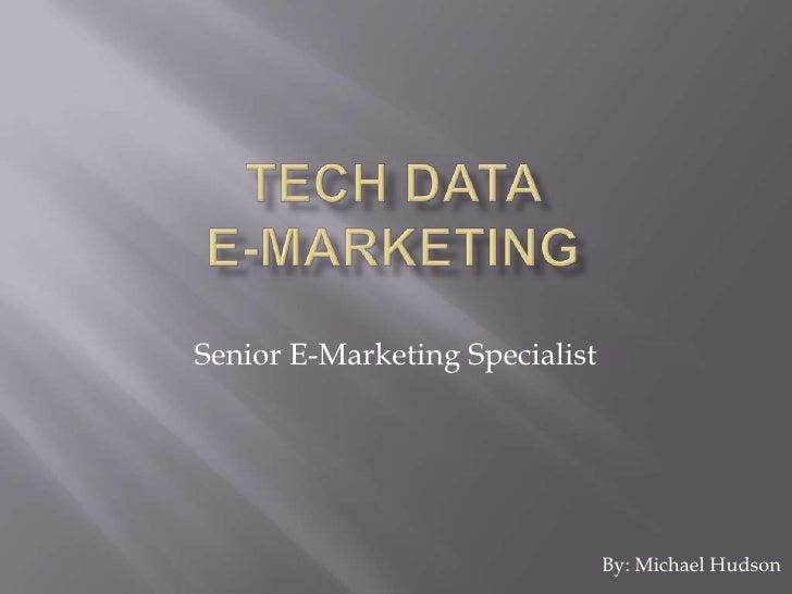 Senior E-Marketing Specialist                                By: Michael Hudson
