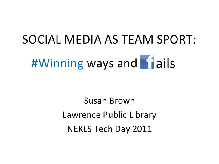 #Winning  ways and  Susan Brown Lawrence Public Library NEKLS Tech Day 2011 SOCIAL MEDIA AS TEAM SPORT: ails