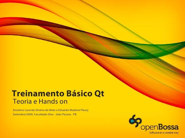 Treinamento Básico Qt Teoria e Hands on Anselmo Lacerda Silveira de Melo e Eduardo Madeira Fleury Setembro/2009, Faculdade...