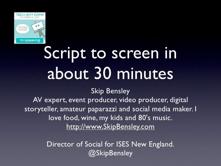 Script to screen in      about 30 minutes                       Skip Bensley   AV expert, event producer, video producer, ...