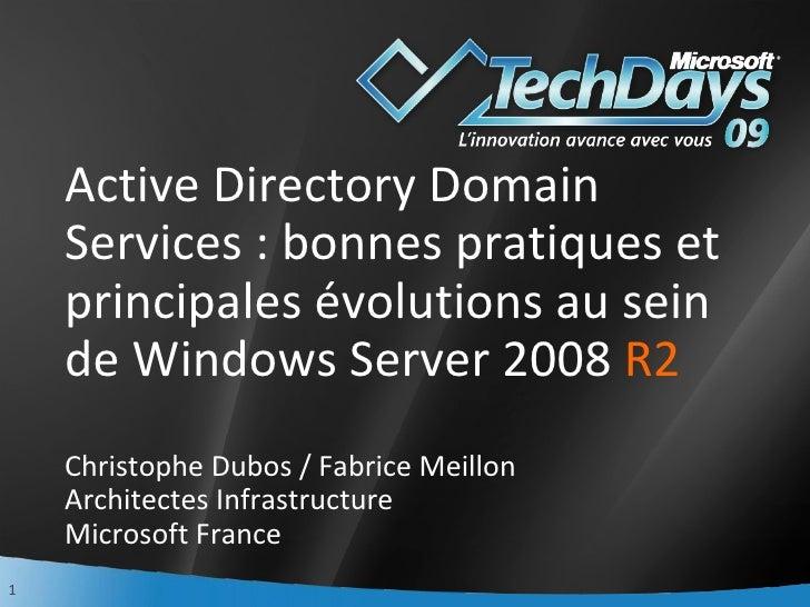 Techdays 2009 - Active Directory Domain Services : bonnes pratiques et principales évolutions au sein de Windows Server 2008 R2
