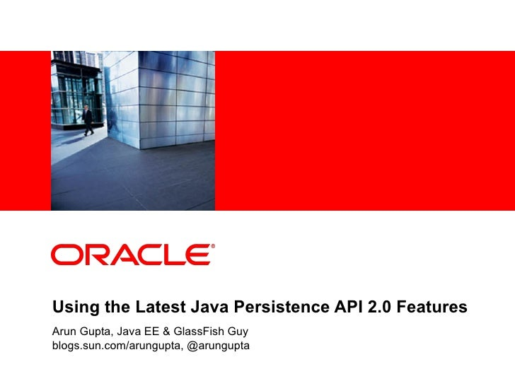 <Insert Picture Here>     Using the Latest Java Persistence API 2.0 Features Arun Gupta, Java EE & GlassFish Guy blogs.sun...