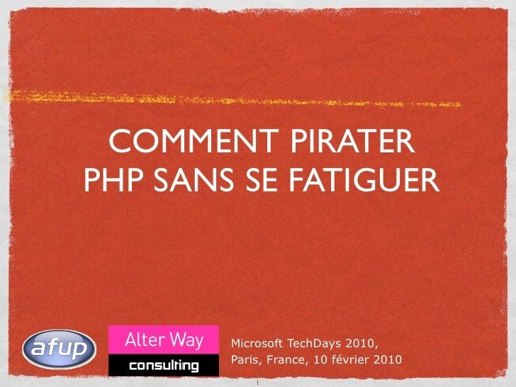 COMMENT PIRATER PHP SANS SE FATIGUER            Microsoft TechDays 2010,         Paris, France, 10 février 2010           ...