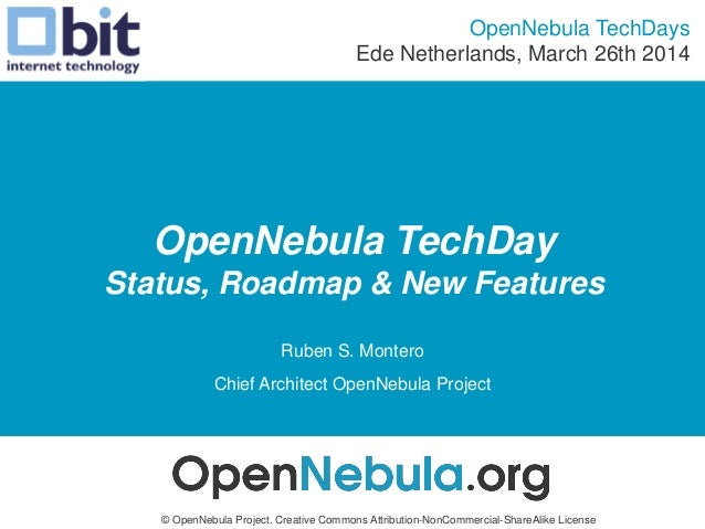 OpenNebula TechDay Status, Roadmap & New Features Ruben S. Montero Chief Architect OpenNebula Project OpenNebula TechDays ...