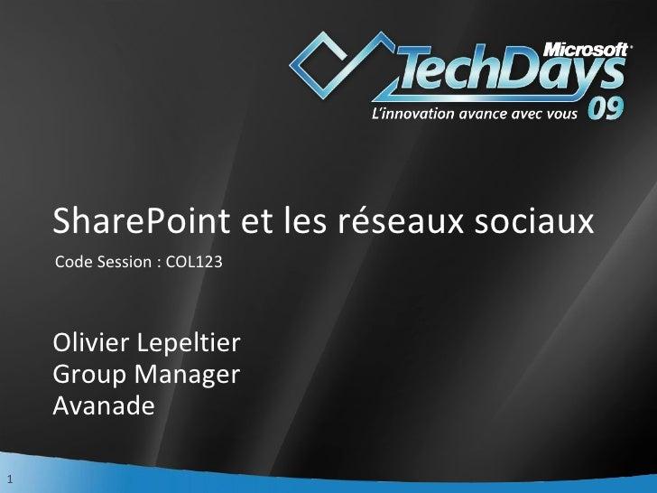 SharePoint et les réseaux sociaux Olivier Lepeltier Group Manager Avanade <ul><li>Code Session : COL123 </li></ul>