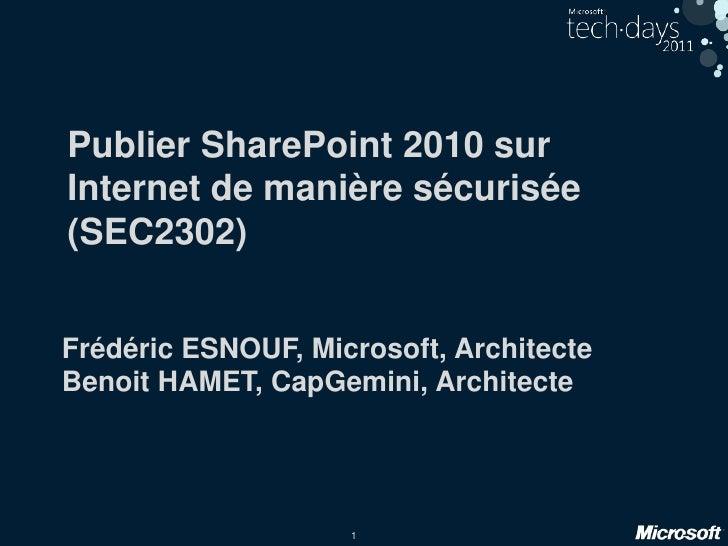 Publier SharePoint 2010 sur Internet de manière sécurisée  (SEC2302)<br />Frédéric ESNOUF, Microsoft, Architecte<br />Beno...